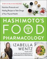 Cover image for Hashimoto's food pharmacology : nutrition protocols and healing recipes to take charge of your thyroid health