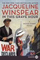 Cover image for In this grave hour. bk. 13 [large print] : Maisie Dobbs series