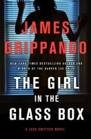 Cover image for The girl in the glass box. bk. 16 : Jack Swyteck series