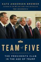 Imagen de portada para Team of five : the presidents club in the age of Trump