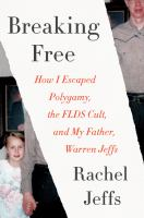 Imagen de portada para Breaking free : how I escaped polygamy, the FLDS cult, and my father, Warren Jeffs
