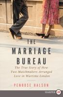 Cover image for The marriage bureau [large print] : the true story of how two matchmakers arranged love in wartime London
