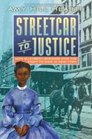 Cover image for Streetcar to justice: how Elizabeth Jennings won the right to ride in New York