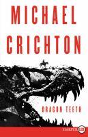Cover image for Dragon teeth [large print] : a novel