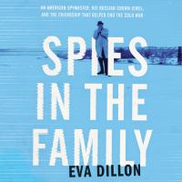 Cover image for Spies in the family An American Spymaster, His Russian Crown Jewel, and the Friendship That Helped End the Cold War.