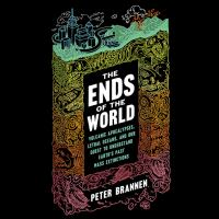 Cover image for The ends of the world Volcanic Apocalypses, Lethal Oceans, and Our Quest to Understand Earth's Past Mass Extinctions.