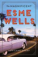 Imagen de portada para The magnificent Esme Wells : a novel