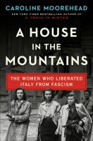 Imagen de portada para A house in the mountains. bk. 4 : the women who liberated Italy from fascism. Resistance series