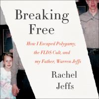 Cover image for Breaking free How I Escaped Polygamy, the FLDS Cult, and my Father, Warren Jeffs.