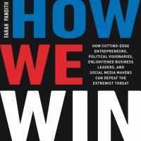 Cover image for How we win How Cutting-Edge Entrepreneurs, Political Visionaries, Enlightened Business Leaders, and Social Media Mavens Can Defeat the Extremist Threat.