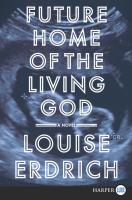 Cover image for Future home of the living god [large print] : a novel