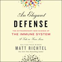 Cover image for An elegant defense The Extraordinary New Science of the Immune System: A Tale in Four Lives.