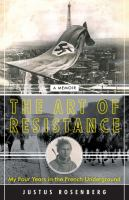 Imagen de portada para The art of resistance : my four years in the French underground : a memoir