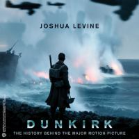 Cover image for Dunkirk The History Behind the Major Motion Picture.