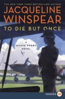 Cover image for To die but once. bk. 14 : Maisie Dobbs series