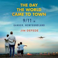Cover image for The day the world came to town 9/11 in Gander, Newfoundland.