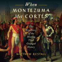 Imagen de portada para When montezuma met cortes The True Story of the Meeting That Changed History.
