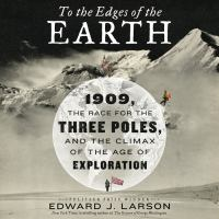 Cover image for To the edges of the earth 1909, the Race for the Three Poles, and the Climax of the Age of Exploration.
