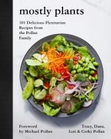 Cover image for Mostly plants : 101 delicious flexitarian recipes from the Pollan family