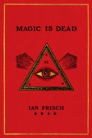 Cover image for Magic is dead : my journey into the world's most secretive society of magicians