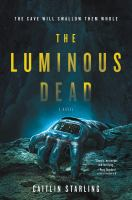 Cover image for The luminous dead : a novel