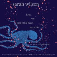 Cover image for First, we make the beast beautiful A New Journey Through Anxiety.
