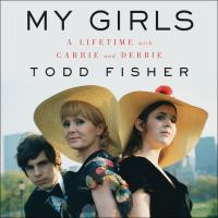 Cover image for My girls A Lifetime with Carrie and Debbie.