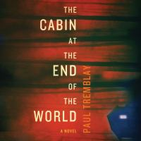 Imagen de portada para The cabin at the end of the world A Novel.