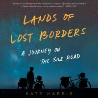 Cover image for Lands of lost borders A Journey on the Silk Road.