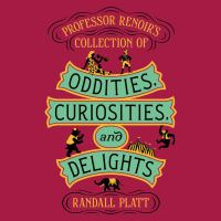 Cover image for Professor renoir's collection of oddities, curiosities, and delights