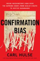 Cover image for Confirmation bias : inside Washington's war over the Supreme Court, from Scalia's death to Justice Kavanaugh