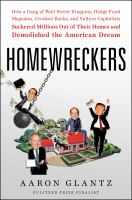 Cover image for Homewreckers : how a gang of Wall Street kingpins, hedge fund magnates, crooked banks, and vulture capitalists suckered millions out of their homes and demolished the American dream