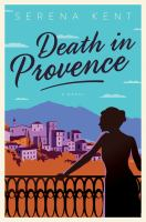 Cover image for Death in Provence. bk. 1 : a novel : Penelope Kite series