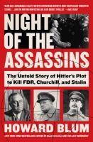 Imagen de portada para Night of the assassins : the untold story of Hitler's plot to kill FDR, Churchill, and Stalin