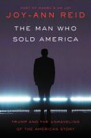 Cover image for The man who sold America : Trump and the unraveling of the American story
