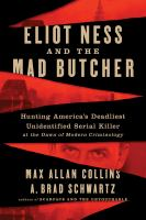 Cover image for Eliot Ness and the mad butcher : hunting America's deadliest unidentified serial killer at the dawn of modern criminology