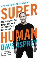 Imagen de portada para Super human : the Bulletproof plan to age backward and maybe even live forever