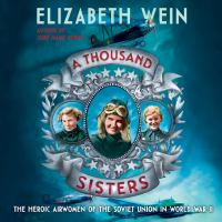 Cover image for A thousand sisters The Heroic Airwomen of the Soviet Union in World War II.