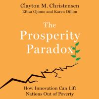 Cover image for The prosperity paradox How Innovation Can Lift Nations Out of Poverty.
