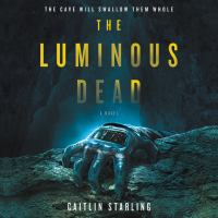 Cover image for The luminous dead A Novel.