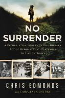 Cover image for No surrender [large print] : a father, a son, and an extraordinary act of heroism that continues to live on today