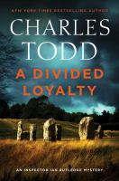 Cover image for A divided loyalty. bk. 22 : Ian Rutledge mystery series