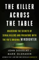 Imagen de portada para The killer across the table : unlocking the secrets of serial killers and predators with the FBI's original Mindhunter