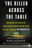 Cover image for The killer across the table [large print] : unlocking the secrets of serial killers and predators with the FBI's original mindhunter