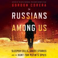 Cover image for Russians among us Sleeper cells, ghost stories, and the hunt for putin's spies.