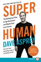 Cover image for Super human the bulletproof plan to age backward and maybe even live forever