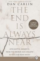 Cover image for The end is always near apocalyptic moments, from the Bronze Age collapse to nuclear near misses