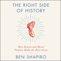 Cover image for The right side of history how reason and moral purpose made the west great