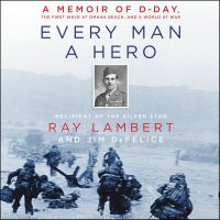 Cover image for Every man a hero A Memoir of D-Day, the First Wave at Omaha Beach, and a World at War.