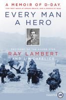 Cover image for Every man a hero a memoir of D-Day, the first wave at Omaha Beach, and a world at war